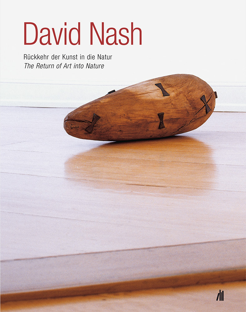 David Nash: Rückkehr der Kunst in die Natur / The Return of Art into Nature