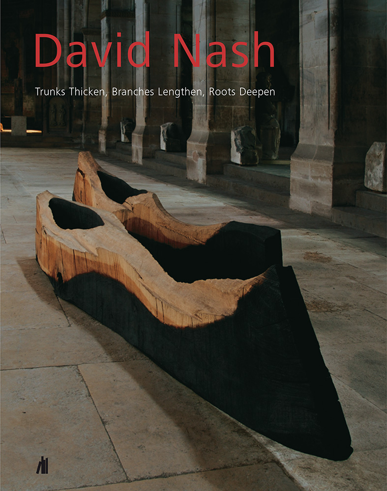 David Nash: Trunks Thicken, Branches Lengthen, Roots Deepen